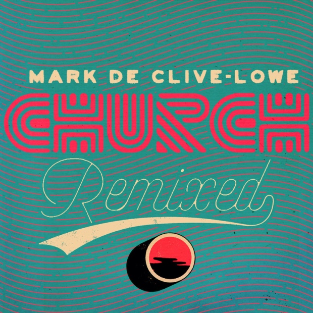 Mark De Clive-Lowe – Church Remixed