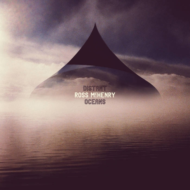 Ross McHenry – Distant Oceans